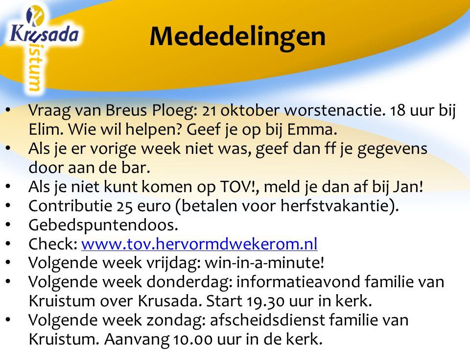 Mededelingen Vraag van Breus Ploeg: 21 oktober worstenactie. 18 uur bij Elim. Wie wil helpen Geef je op bij Emma.