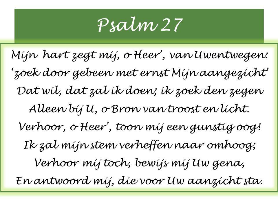 Psalm 27 Mijn hart zegt mij, o Heer', van Uwentwegen:
