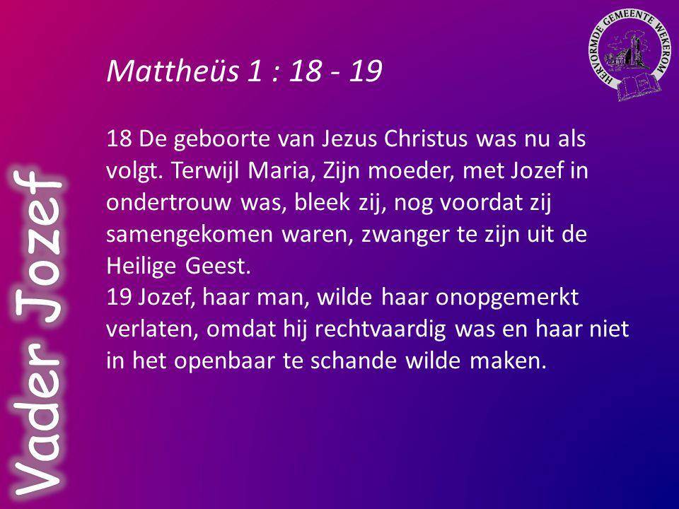 Vader Jozef Mattheüs 1 : 18 - 19