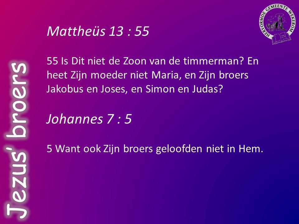 Jezus' broers Mattheüs 13 : 55 Johannes 7 : 5