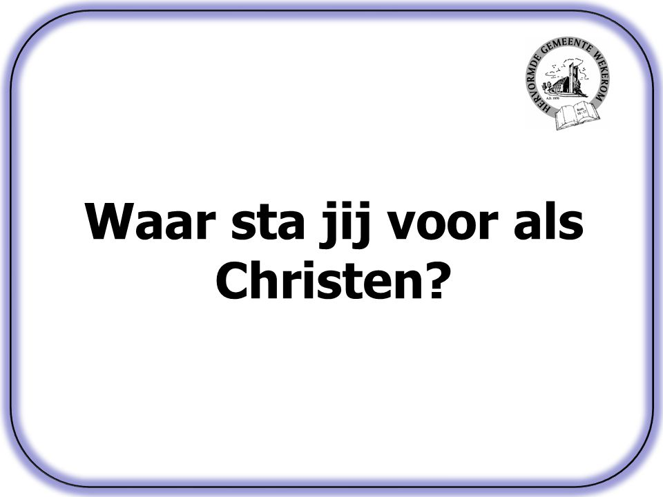 Waar sta jij voor als Christen