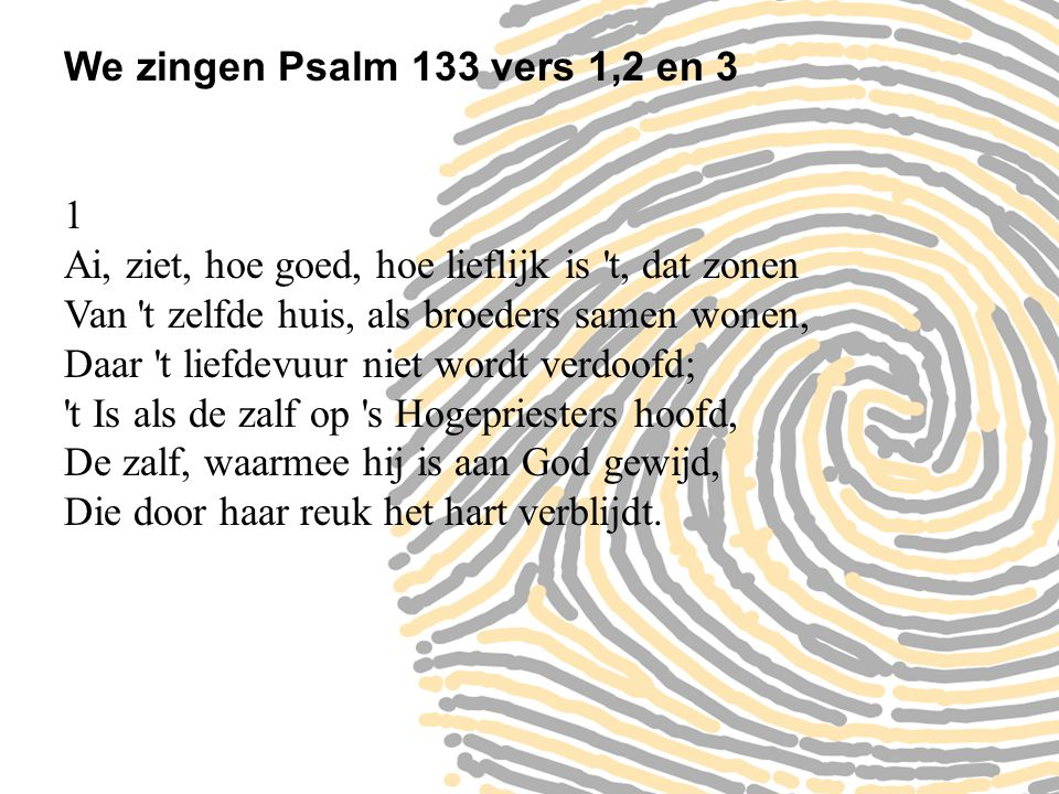 We zingen Psalm 133 vers 1,2 en 3