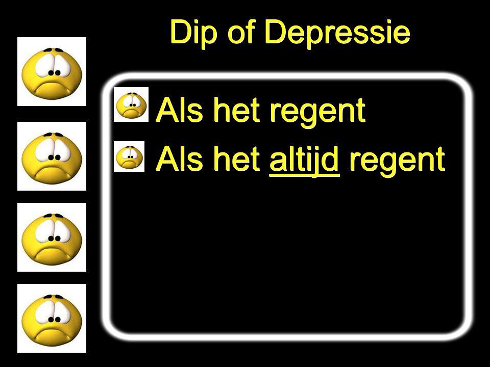 Dip of Depressie Als het regent Als het altijd regent