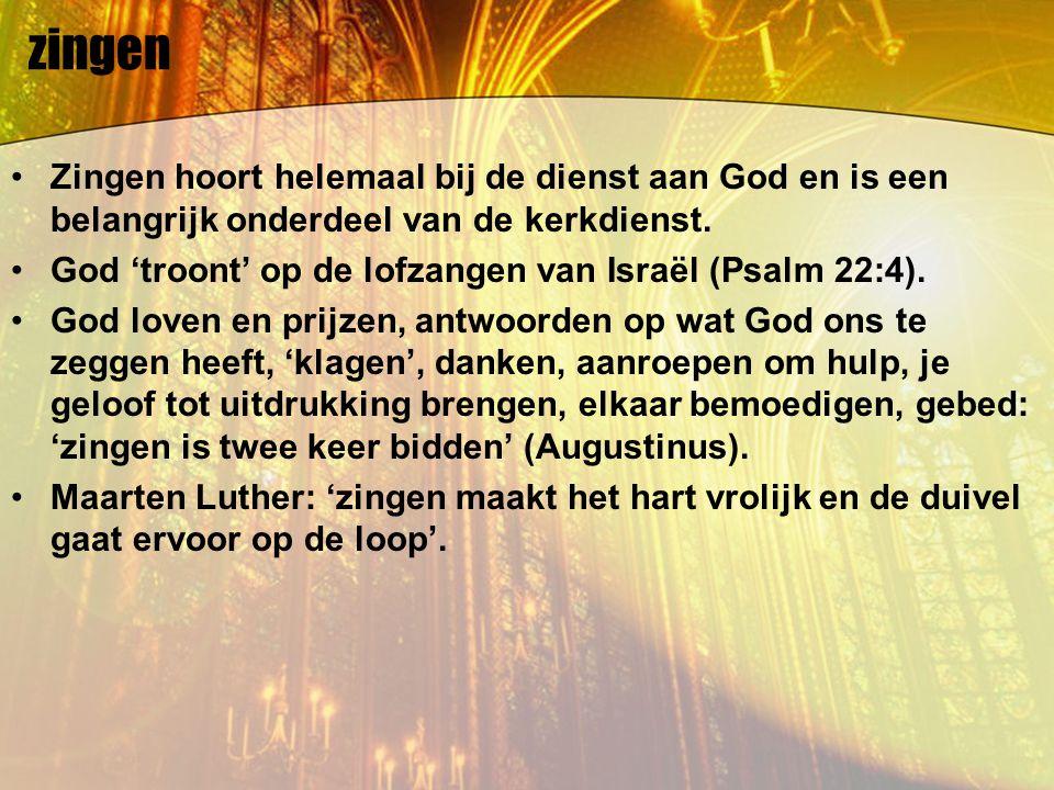 zingen Zingen hoort helemaal bij de dienst aan God en is een belangrijk onderdeel van de kerkdienst.