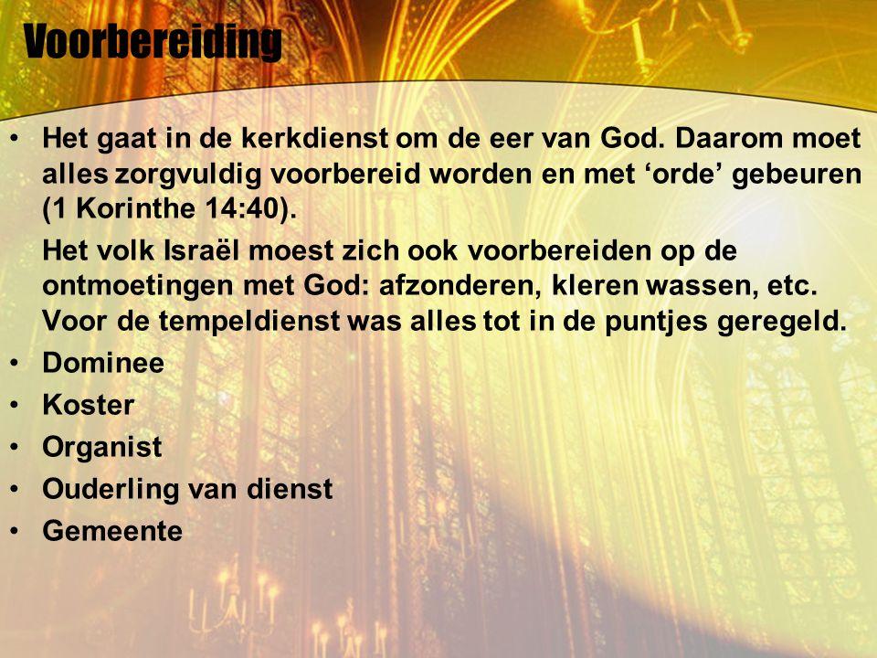 Voorbereiding Het gaat in de kerkdienst om de eer van God. Daarom moet alles zorgvuldig voorbereid worden en met 'orde' gebeuren (1 Korinthe 14:40).