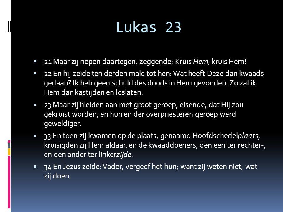 Lukas 23 21 Maar zij riepen daartegen, zeggende: Kruis Hem, kruis Hem!