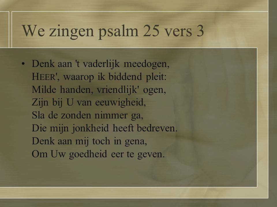 We zingen psalm 25 vers 3