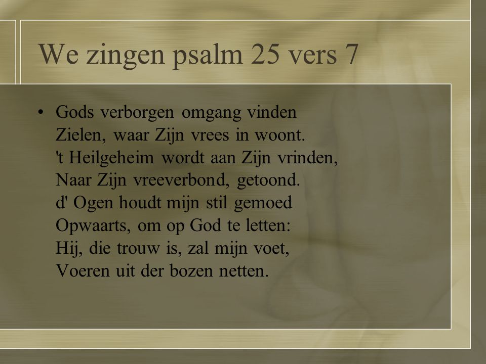 We zingen psalm 25 vers 7