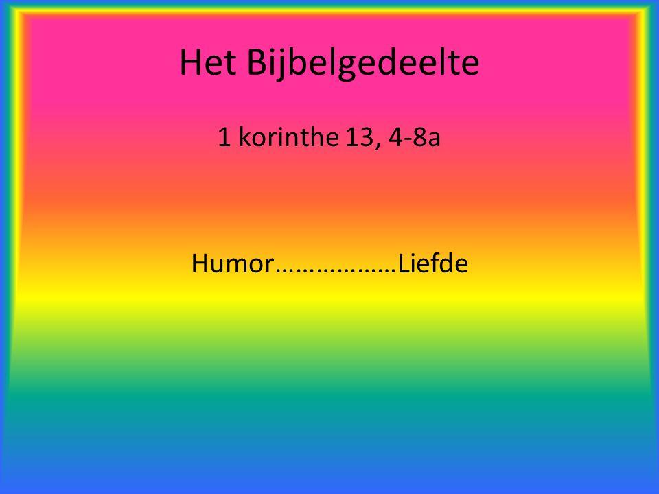 1 korinthe 13, 4-8a Humor………………Liefde