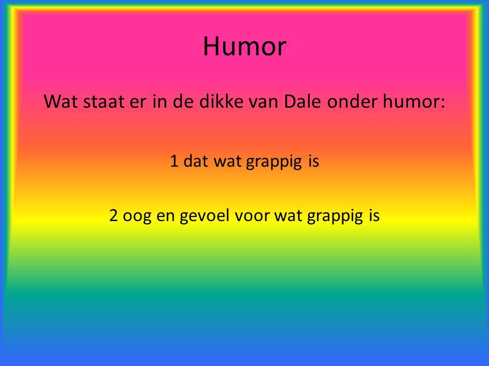 Humor Wat staat er in de dikke van Dale onder humor: