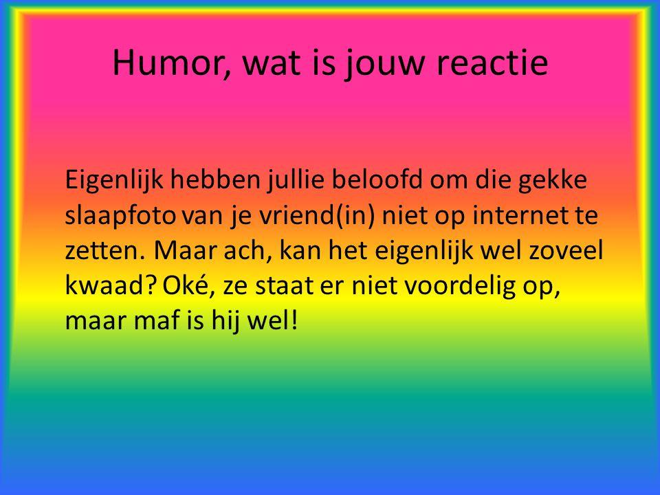 Humor, wat is jouw reactie