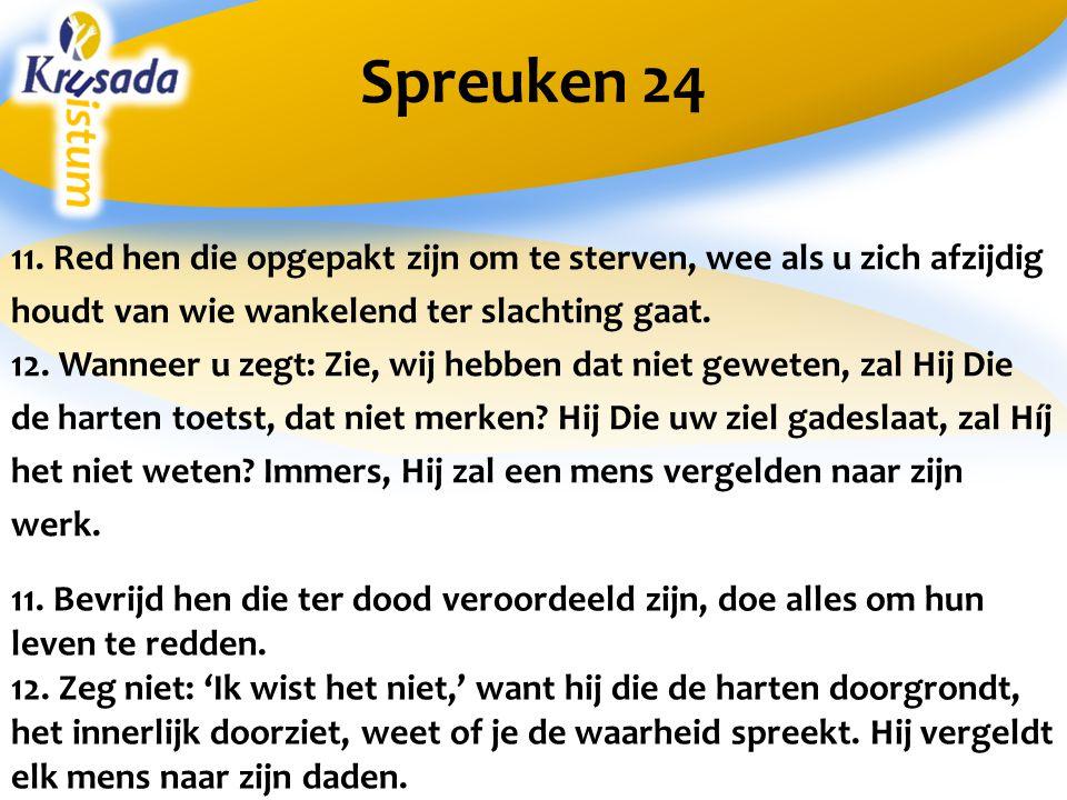 Spreuken 24 11. Red hen die opgepakt zijn om te sterven, wee als u zich afzijdig houdt van wie wankelend ter slachting gaat.
