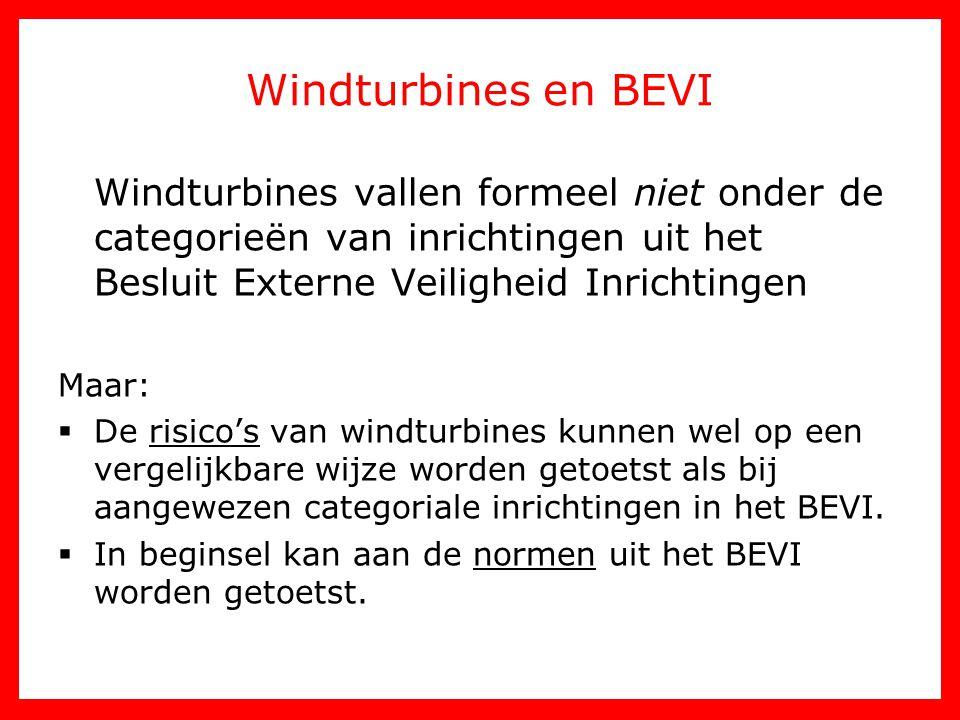 Windturbines en BEVI Windturbines vallen formeel niet onder de categorieën van inrichtingen uit het Besluit Externe Veiligheid Inrichtingen.