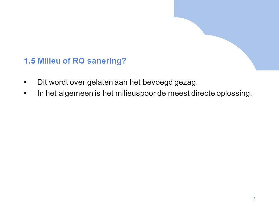1.5 Milieu of RO sanering. Dit wordt over gelaten aan het bevoegd gezag.