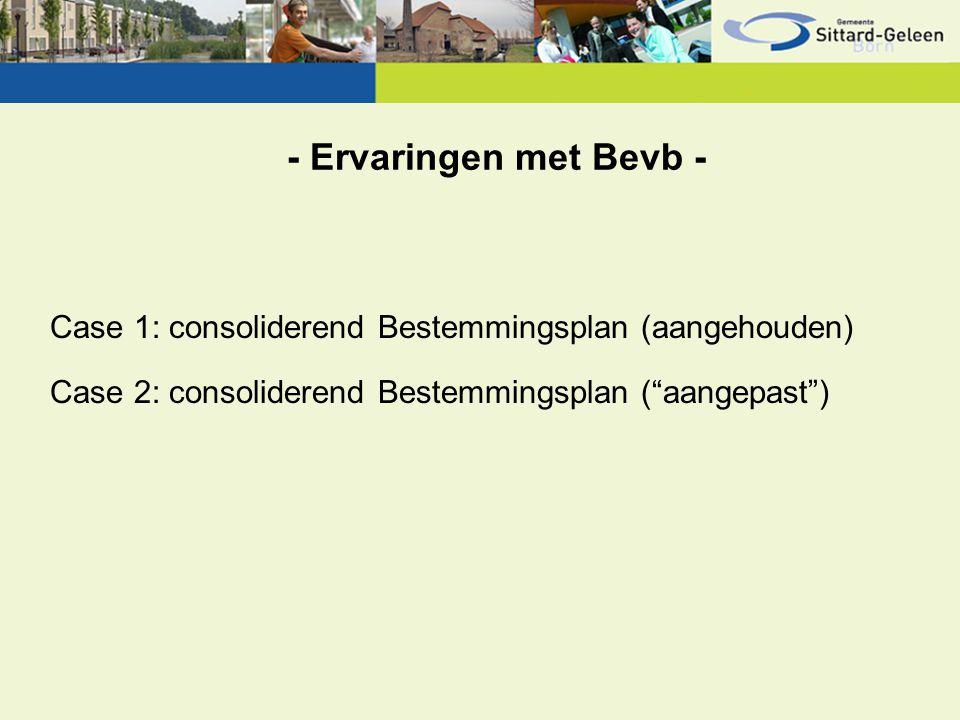 - Ervaringen met Bevb - Case 1: consoliderend Bestemmingsplan (aangehouden) Case 2: consoliderend Bestemmingsplan ( aangepast )