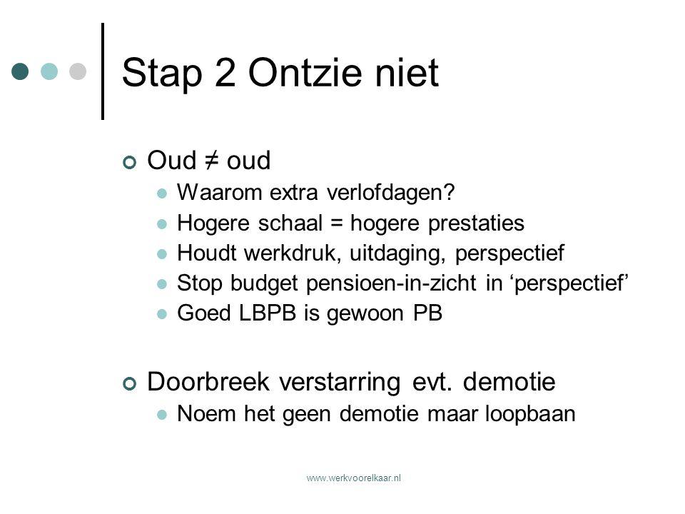 Stap 2 Ontzie niet Oud ≠ oud Doorbreek verstarring evt. demotie