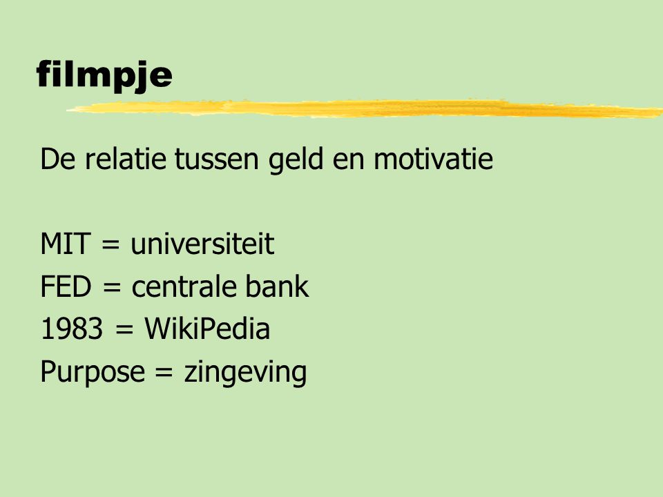 filmpje De relatie tussen geld en motivatie MIT = universiteit FED = centrale bank 1983 = WikiPedia Purpose = zingeving