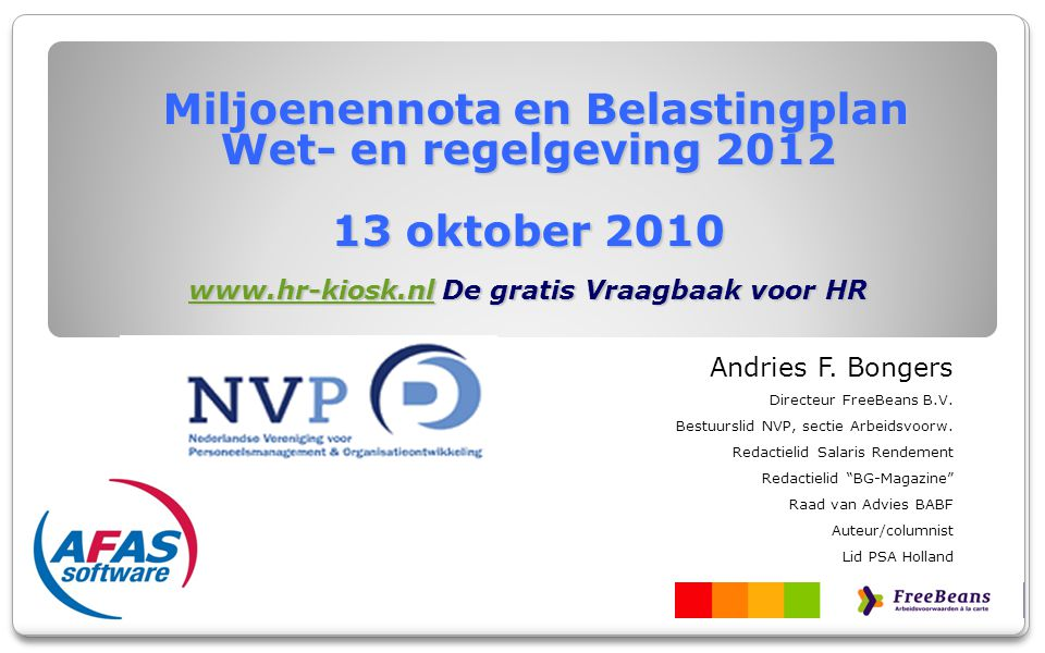 Miljoenennota en Belastingplan Wet- en regelgeving 2012 13 oktober 2010 www.hr-kiosk.nl De gratis Vraagbaak voor HR