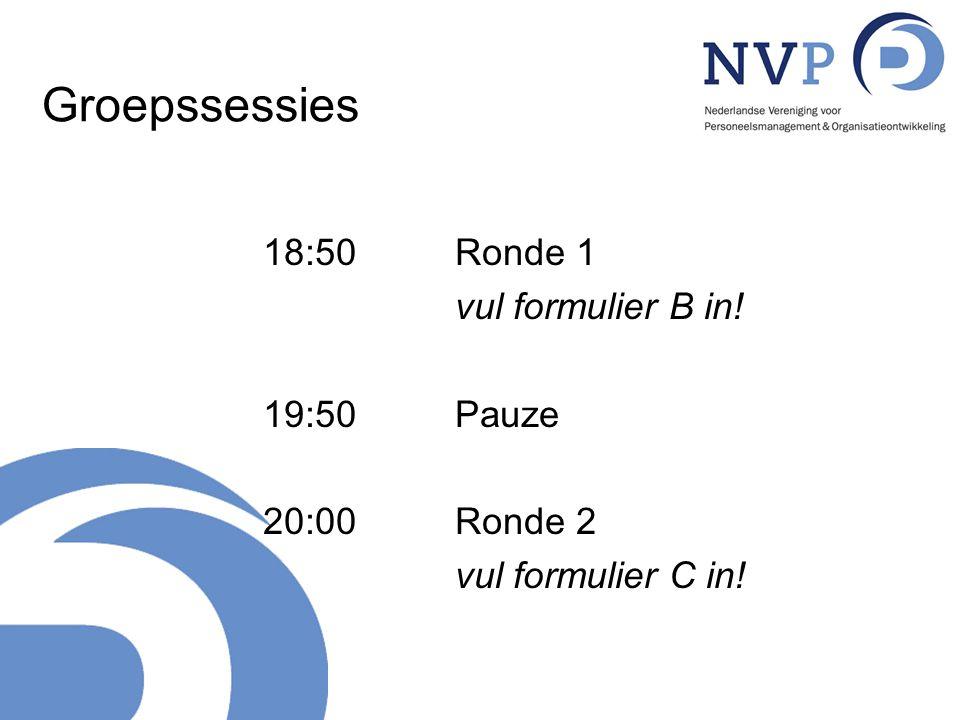 Groepssessies 18:50 Ronde 1 vul formulier B in! 19:50 Pauze