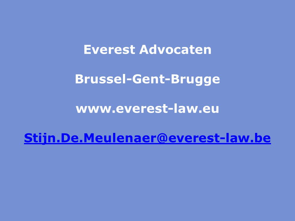 Everest Advocaten Brussel-Gent-Brugge www.everest-law.eu Stijn.De.Meulenaer@everest-law.be