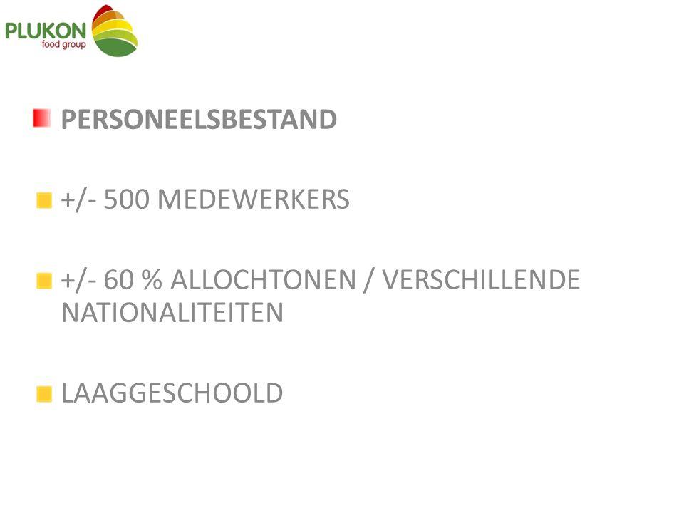 PERSONEELSBESTAND +/- 500 MEDEWERKERS. +/- 60 % ALLOCHTONEN / VERSCHILLENDE NATIONALITEITEN.