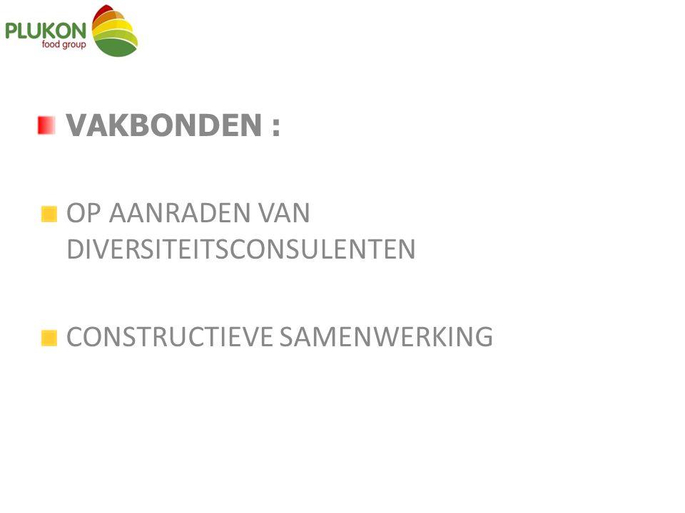 VAKBONDEN : OP AANRADEN VAN DIVERSITEITSCONSULENTEN CONSTRUCTIEVE SAMENWERKING