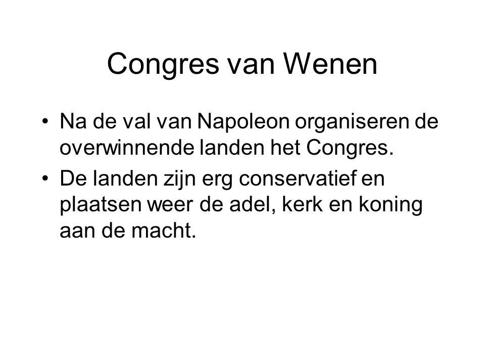Congres van Wenen Na de val van Napoleon organiseren de overwinnende landen het Congres.