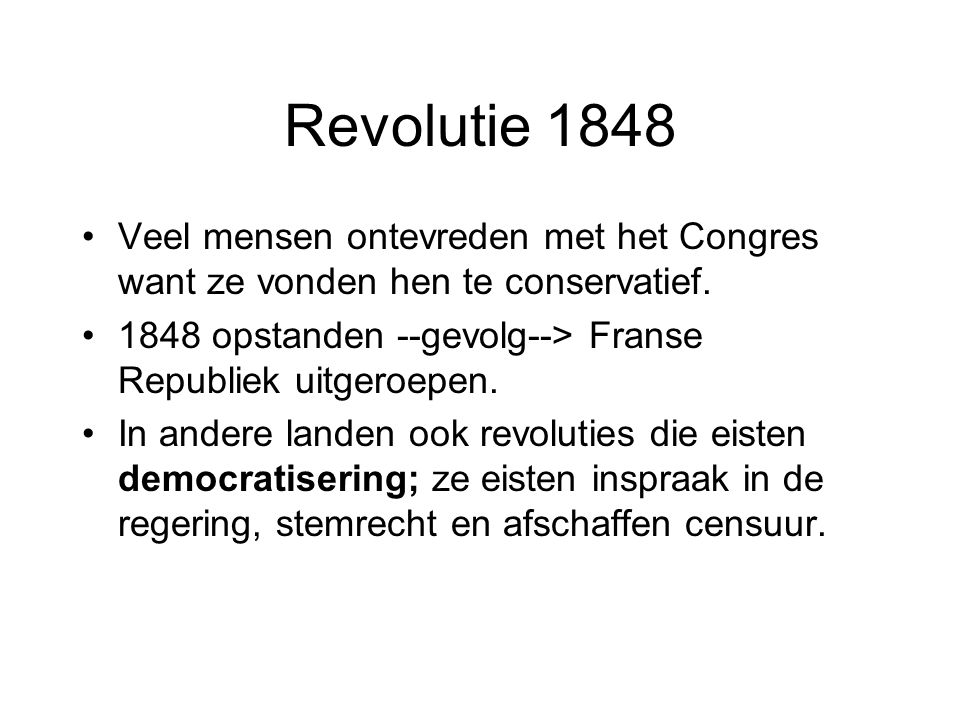 Revolutie 1848 Veel mensen ontevreden met het Congres want ze vonden hen te conservatief. 1848 opstanden --gevolg--> Franse Republiek uitgeroepen.