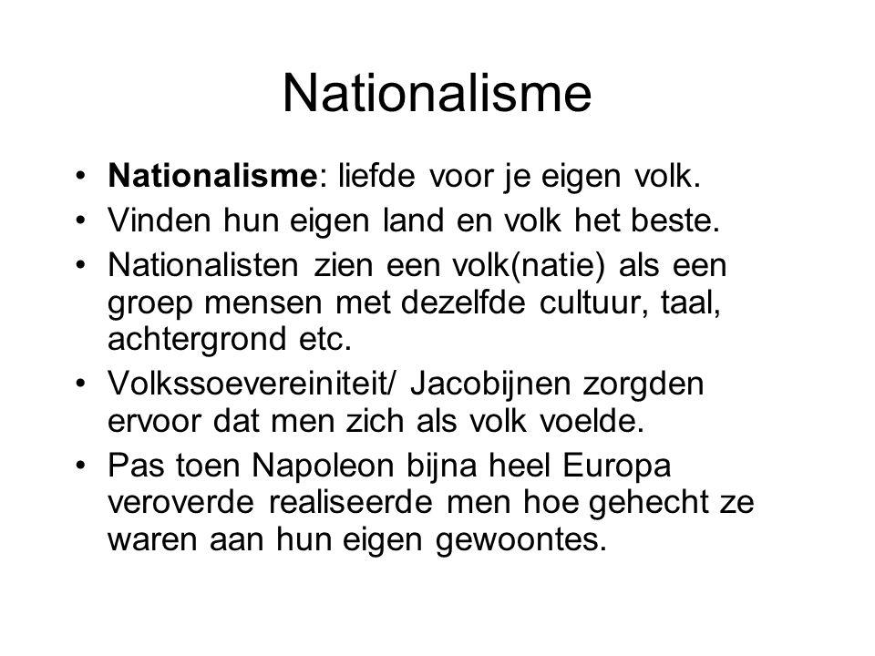 Nationalisme Nationalisme: liefde voor je eigen volk.