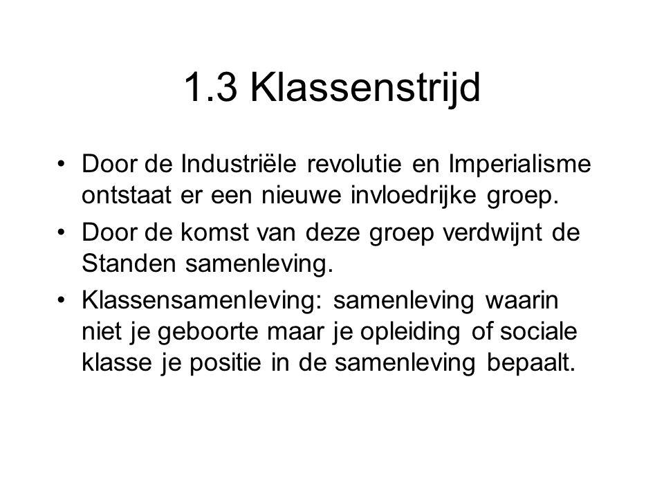 1.3 Klassenstrijd Door de Industriële revolutie en Imperialisme ontstaat er een nieuwe invloedrijke groep.