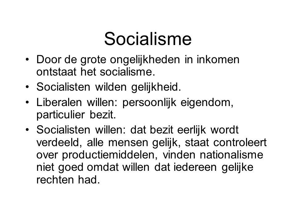 Socialisme Door de grote ongelijkheden in inkomen ontstaat het socialisme. Socialisten wilden gelijkheid.