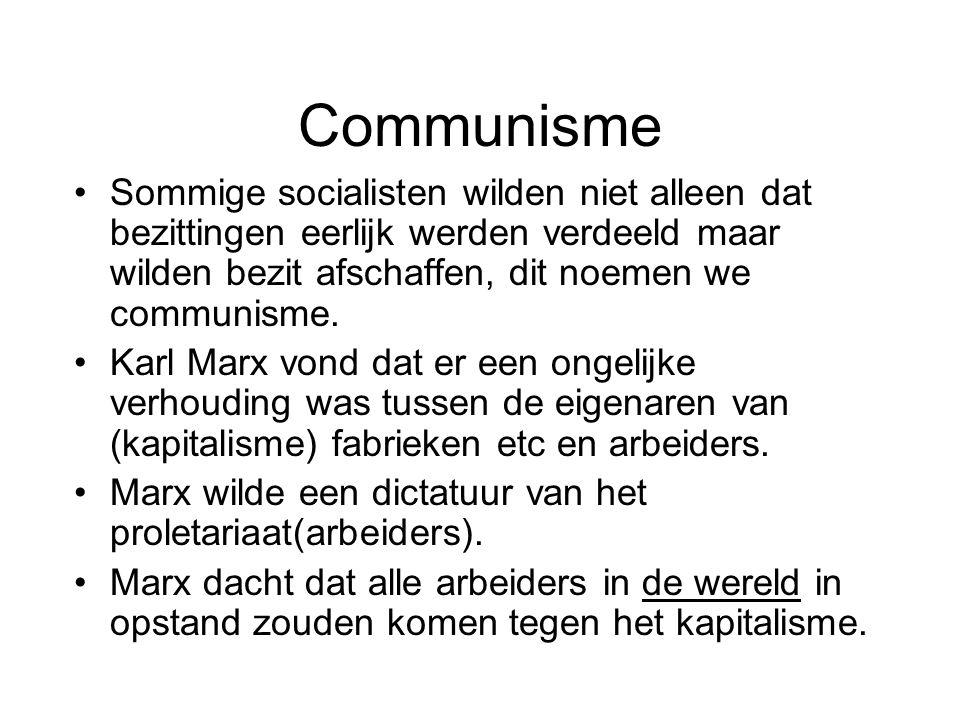 Communisme Sommige socialisten wilden niet alleen dat bezittingen eerlijk werden verdeeld maar wilden bezit afschaffen, dit noemen we communisme.