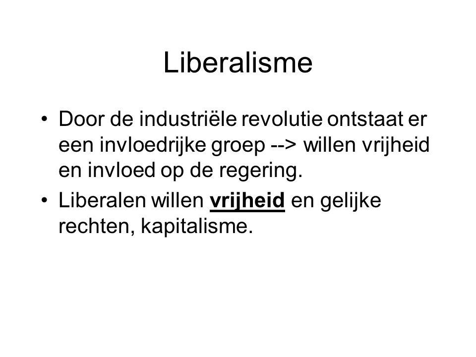 Liberalisme Door de industriële revolutie ontstaat er een invloedrijke groep --> willen vrijheid en invloed op de regering.