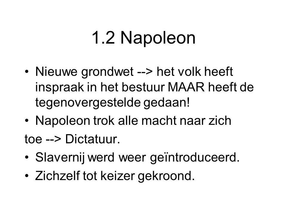 1.2 Napoleon Nieuwe grondwet --> het volk heeft inspraak in het bestuur MAAR heeft de tegenovergestelde gedaan!