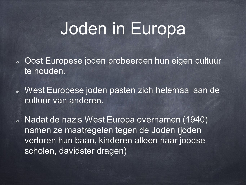 Joden in Europa Oost Europese joden probeerden hun eigen cultuur te houden. West Europese joden pasten zich helemaal aan de cultuur van anderen.