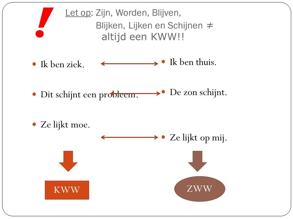 Let op: Zijn, Worden, Blijven, Blijken, Lijken en Schijnen ≠ altijd een KWW!!