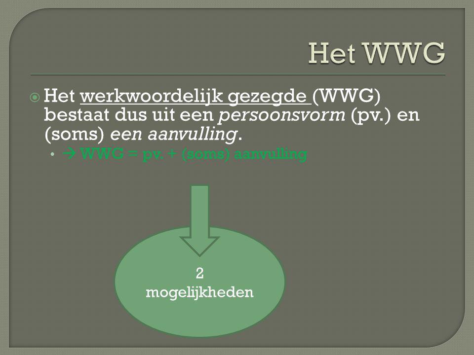Het WWG Het werkwoordelijk gezegde (WWG) bestaat dus uit een persoonsvorm (pv.) en (soms) een aanvulling.