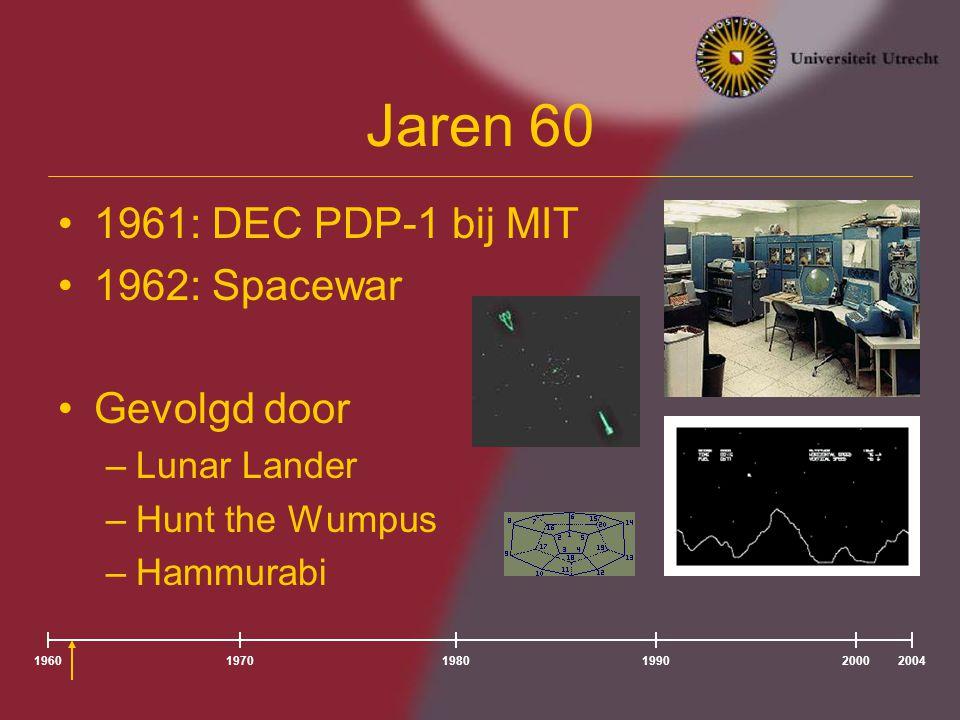 Jaren 60 1961: DEC PDP-1 bij MIT 1962: Spacewar Gevolgd door