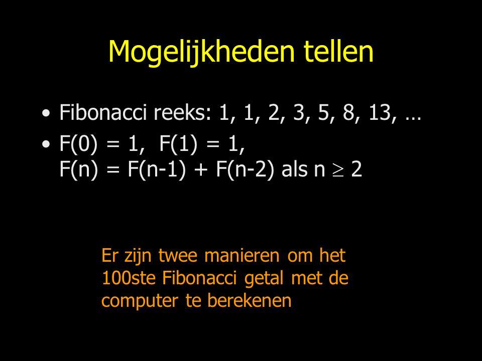 Mogelijkheden tellen Fibonacci reeks: 1, 1, 2, 3, 5, 8, 13, …