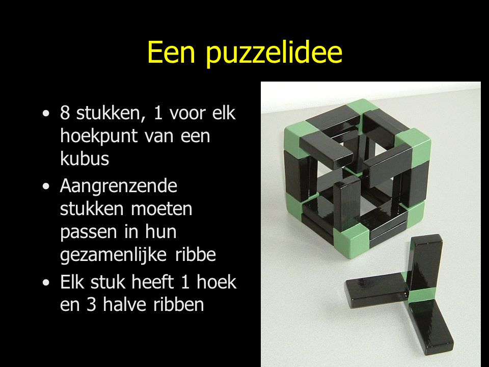 Een puzzelidee 8 stukken, 1 voor elk hoekpunt van een kubus