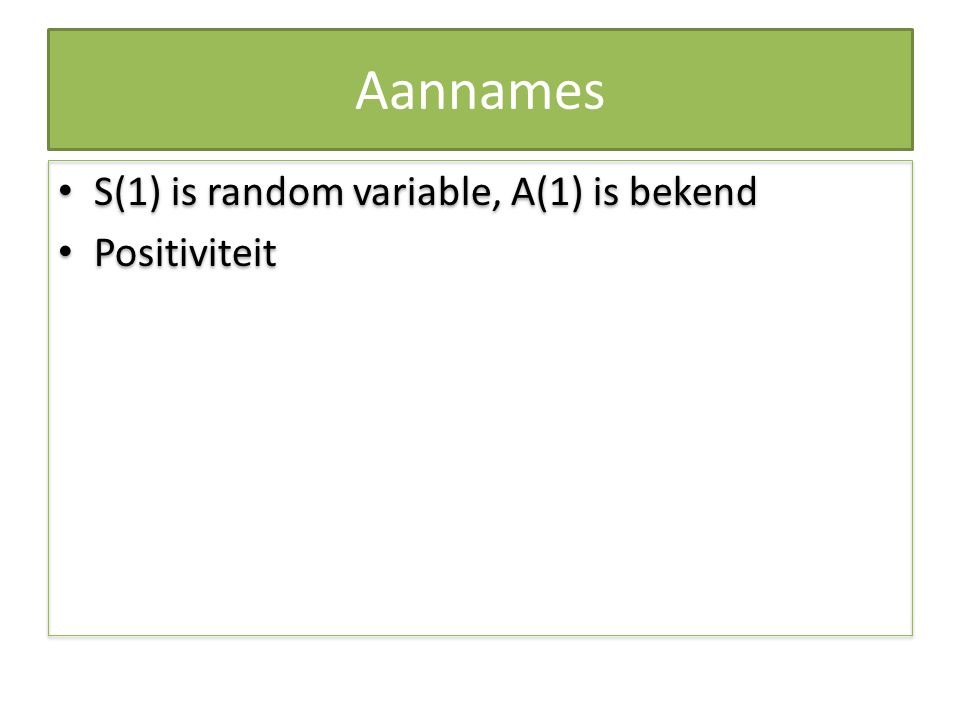Aannames S(1) is random variable, A(1) is bekend Positiviteit