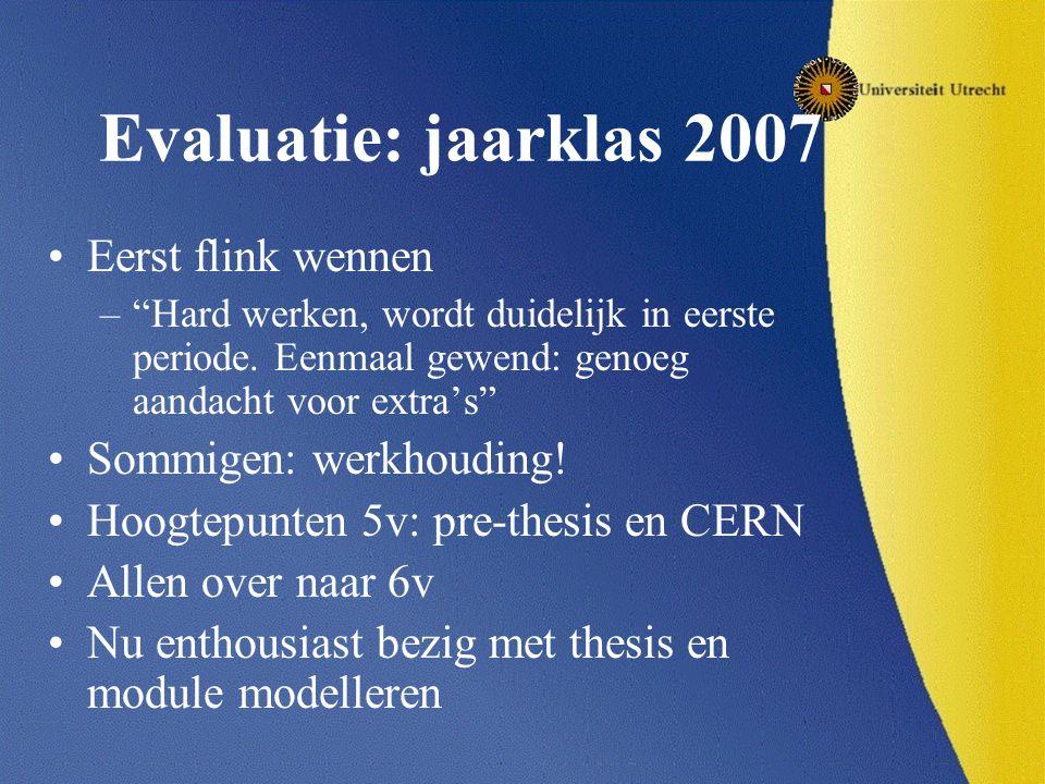 Evaluatie: jaarklas 2007 Eerst flink wennen Sommigen: werkhouding!