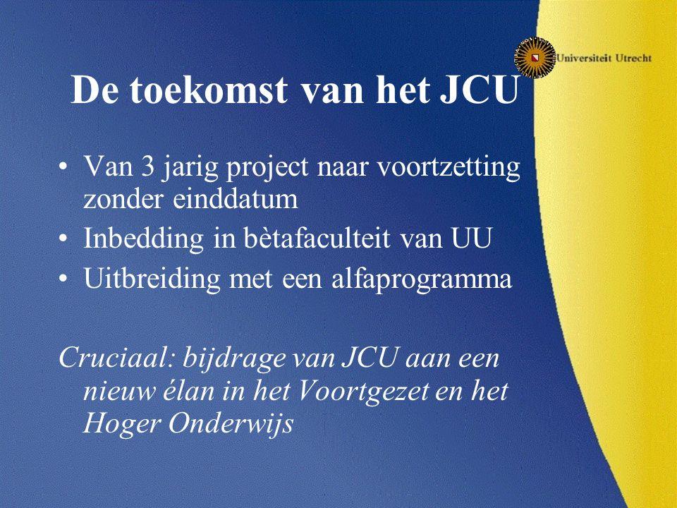 De toekomst van het JCU Van 3 jarig project naar voortzetting zonder einddatum. Inbedding in bètafaculteit van UU.