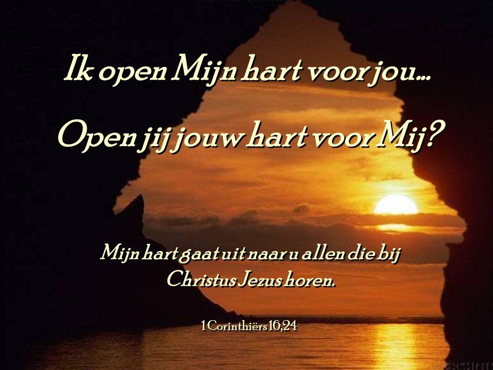 Ik open Mijn hart voor jou... Open jij jouw hart voor Mij