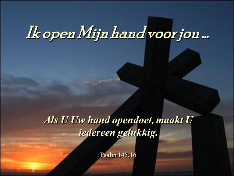 Ik open Mijn hand voor jou ...