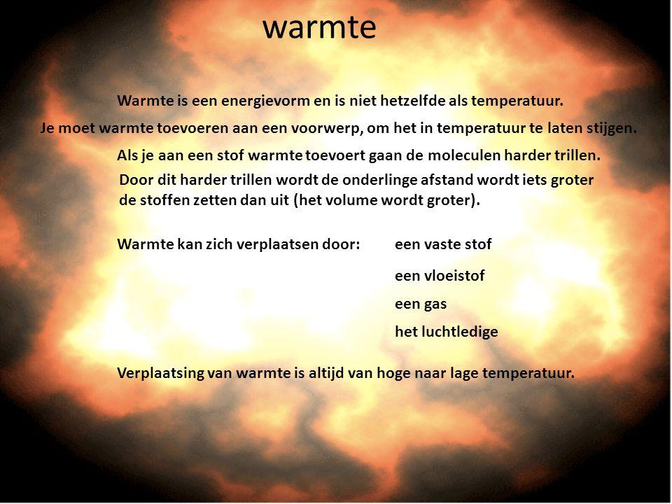 warmte Warmte is een energievorm en is niet hetzelfde als temperatuur.