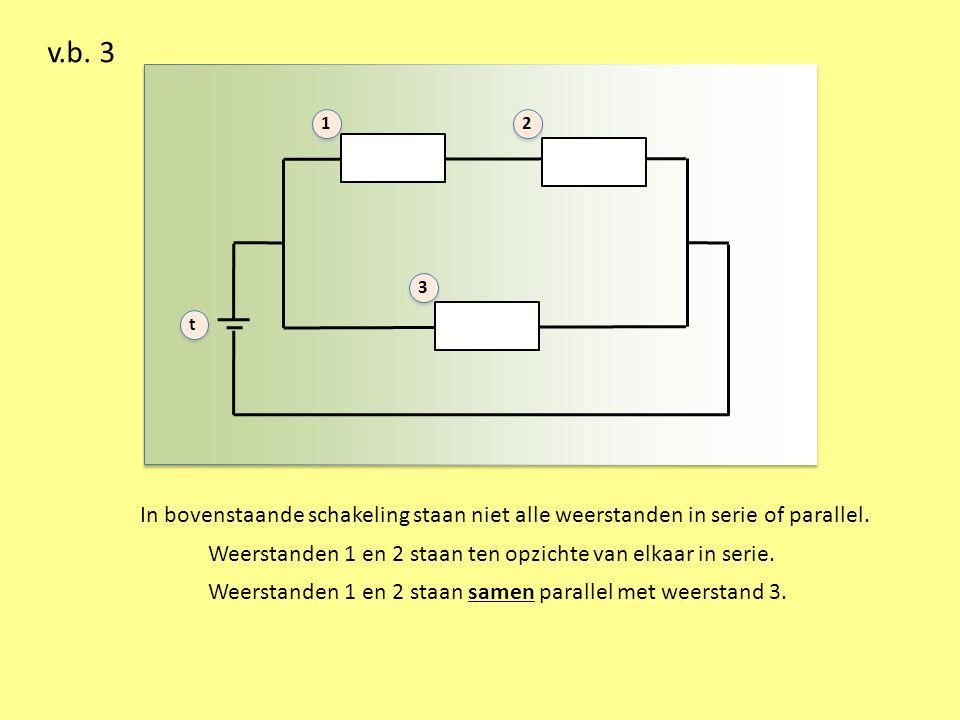 v.b. 3 1. 2. 3. t. In bovenstaande schakeling staan niet alle weerstanden in serie of parallel.