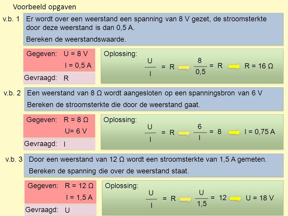 Voorbeeld opgaven v.b. 1. Er wordt over een weerstand een spanning van 8 V gezet, de stroomsterkte.