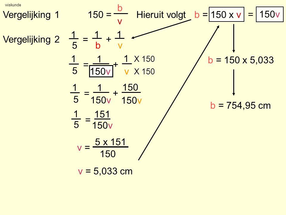 150 = b v Vergelijking 1 Hieruit volgt b = 150 x v = 150v 1 5 = b + v