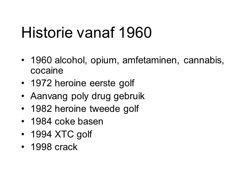 Historie vanaf 1960 1960 alcohol, opium, amfetaminen, cannabis, cocaine. 1972 heroine eerste golf.